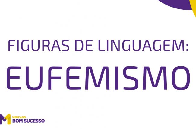 Eufemismo – Figuras de Linguagem
